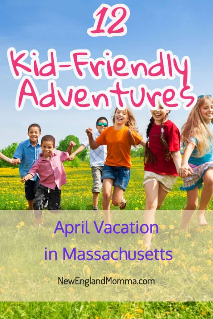 12 Kid-Friendly Adventures to do during Massachusetts April Vacation